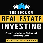 The Book on Real Estate Investing: Expert Strategies on Finding and Generating Leads | Benjamin E Green