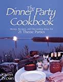 The Dinner Party Cookbook: Menus, Recipes, and Decorating Ideas For 21 Theme Parties