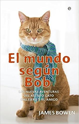 El mundo según Bob : las nuevas aventuras del astuto gato callejero y su amigo: James Bowen: 9788491640608: Amazon.com: Books