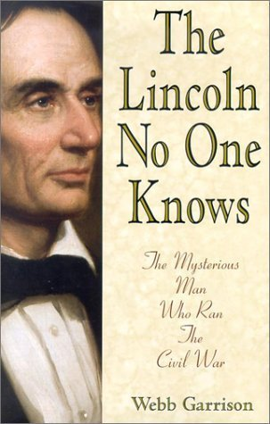 The Lincoln No One Knows: The Mysterious Man Who Ran the Civil War by Webb B. Garrison (1993-06-04)
