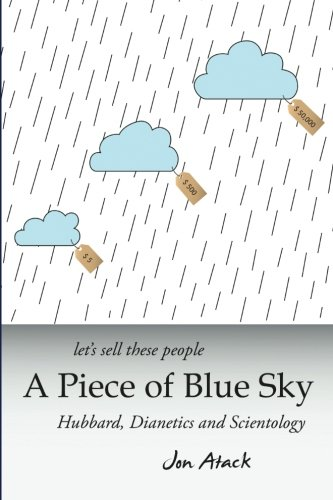 Let's sell these people A Piece of Blue Sky: Hubbard, Dianetics and Scientology