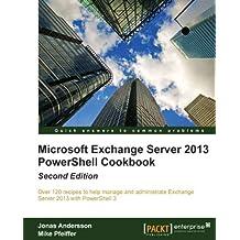 Microsoft Exchange Server 2013 PowerShell Cookbook: Second Edition