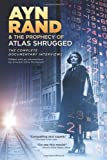 Ayn Rand and the Prophecy of Atlas Shrugged the Complete Documentary Interviews, Chris Mortensen, 1466454873