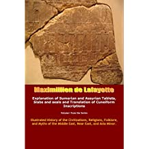Vol.1. Explanation of Sumerian and Assyrian Tablets, Slabs and seals and Translation of Cuneiform Inscriptions (Illustrated History of the Civilizations, ... Middle East, Near East, and Asia Minor.)