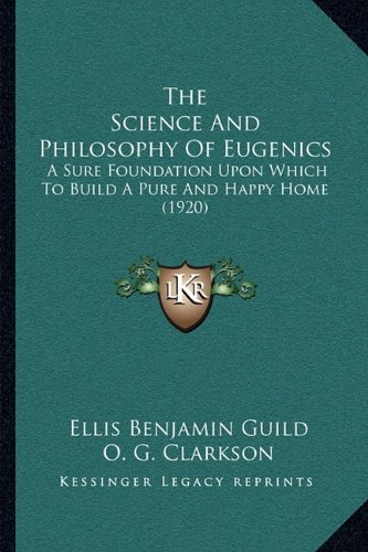 The Science And Philosophy Of Eugenics: A Sure Foundation Upon Which To Build A Pure And Happy Home (1920)