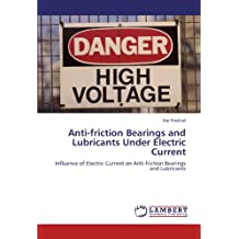 Anti-friction Bearings and Lubricants Under Electric Current: Influence of Electric Current on Anti-friction Bearings and Lubricants
