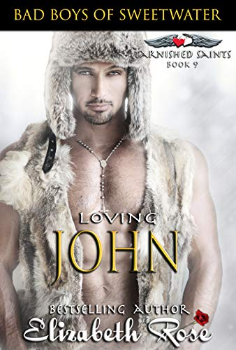 Loving John: Bad Boys of Sweetwater (Tarnished Saints Series Book 9) (Yes Men Do Cry)
