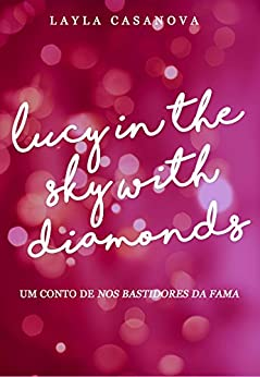 Lucy in the Sky With Diamonds: Conto de Nos Bastidores da Fama por [Casanova, Layla]