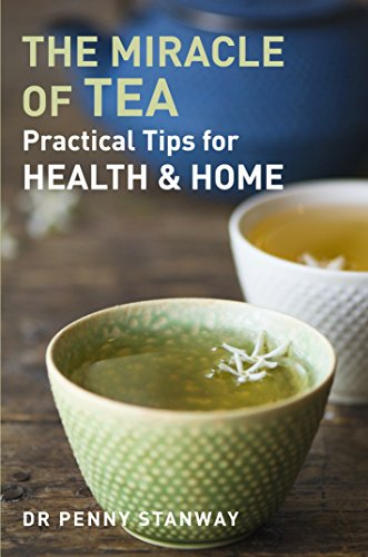 Miracle of Tea: Practical Tips for Health, Home and Beauty -