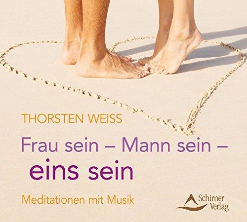 Frau sein - Mann sein - eins sein: Meditationen mit Musik