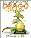 Il Mio Piccolo Drago Domestico (My Little Pet Dragon) (Italian Edition)