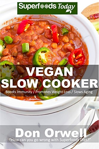 Vegan Slow Cooker: Over 30 Vegan Quick & Easy Gluten Free Low Cholesterol Whole Foods Recipes full of Antioxidants & Phytochemicals by Don Orwell