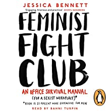 Feminist Fight Club: An Office Survival Manual (for a Sexist Workplace) Audiobook by Jessica Bennett Narrated by Bahni Turpin