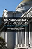 img - for Teaching History with Museums: Strategies for K-12 Social Studies book / textbook / text book
