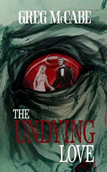 The Undying Love by [McCabe, Greg]