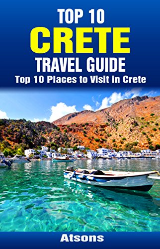 Top 10 Places to Visit in Crete - Top 10 Crete Travel Guide (Includes Chania Town, Heraklion, Knossos, Malia, More)