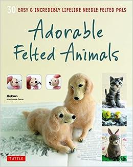 Adorable Felted Animals 30 Easy Incredibly Lifelike Needle Felted Pals Handmade Series Gakken 9784805313589 Books Amazon Ca
