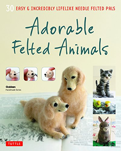 Adorable Felted Animals: 30 Easy & Incredibly Lifelike Needle Felted Pals (Gakken ()