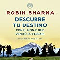 Descubre tu destino con El monje que vendió su ferrari [Discover Your Destiny with the Monk Who Sold His Ferrari]: Una fábula espiritual [A Spiritual Fable] Audiobook by Robin Sharma Narrated by Horacio Mancilla