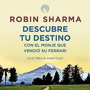 Descubre tu destino con El monje que vendió su ferrari [Discover Your Destiny with the Monk Who Sold His Ferrari] Audiobook