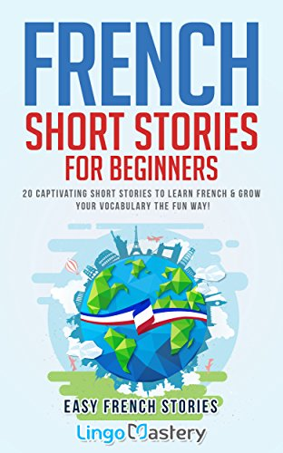 for Beginners: 20 Captivating Short Stories to Learn French & Grow Your Vocabulary the Fun Way! (Easy French Stories) ()