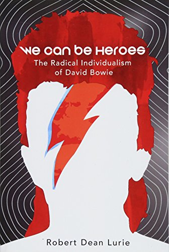 We Can Be Heroes: The Radical Individualism of David Bowie [Robert Dean Lurie] (Tapa Blanda)