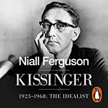Kissinger: 1923-1968: The Idealist Audiobook by Niall Ferguson Narrated by Roy McMillan