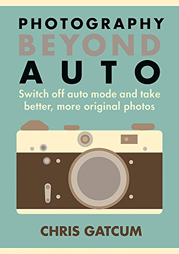 Beyond Auto: Switch off the auto setting on your camera & start taking better, more original photos
