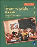 Préparer et conduire sa classe : A l'école élémentaire, cycles 2 et 3