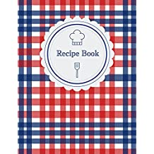 Recipe Book: Large Blank Recipe Journal To Preserve And Organize All Your Treasured Family Recipes (Cooking Gifts)