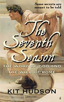 The Seventh Season: The Word of God & The Will of Rome by [Hudson, Kit]