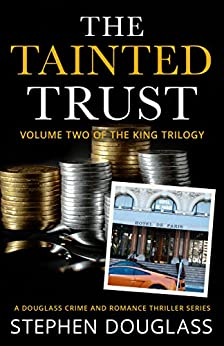 THE TAINTED TRUST: A  DOUGLASS CRIME AND ROMANCE THRILLER SERIES (THE KING TRILOGY Book 2) by [Douglass, Stephen]