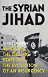 img - for The Syrian Jihad: Al-Qaeda, the Islamic State and the Evolution of an Insurgency book / textbook / text book