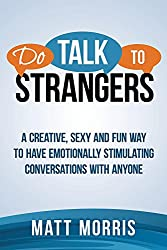 Do Talk To Strangers: A Creative, Sexy, and Fun Way To Have Emotionally Stimulating Conversations With Anyone (how to talk to anyone, how to attract women, ... how to win friends Book 1) (English Edition)