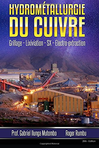 Hydrometallurgie du cuivre: Grillage - Lixiviation - Electrolyse (Metallurgie Extractive) (French Edition)
