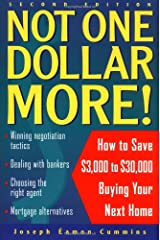 Not One Dollar More!: How to Save $3,000 to $30,000 Buying Your Next Home Paperback