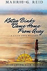 Katya Binks Came Home From Away: A Caleb Cove Mystery