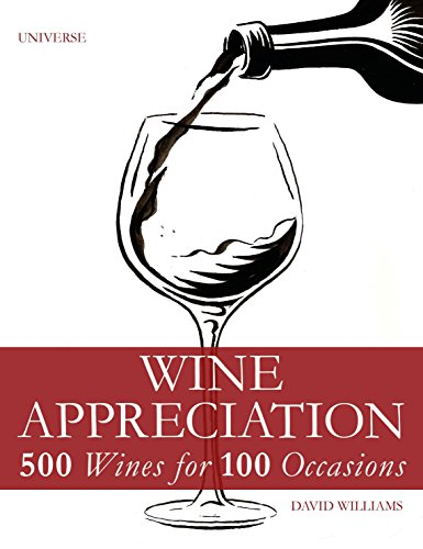 Wine Appreciation: 500 Wines for 100 Occasions by David Williams