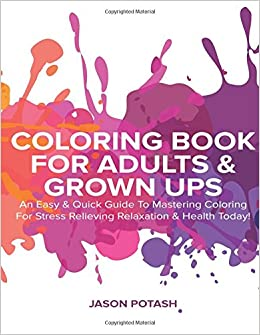 Coloring Book For Adults Grown Ups An Easy Quick Guide To Mastering Stress Relieving Relaxation Health Today