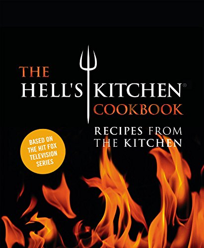 The Hell's Kitchen Cookbook: Recipes from the Kitchen by The Chefs of Hell's Kitchen