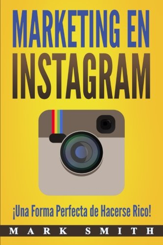 Marketing en Instagram: ¡Una Forma Perfecta de Hacerse Rico! (Libro en Español/Instagram Marketing Book Spanish Version) (Spanish Edition)