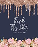 Sweary Planner 2021 Fuck This Shit: Daily Weekly