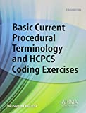 Basic Current Procedural Terminology and HCPCS Coding Excercises, Third Edition