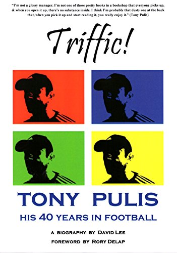 [Best] Triffic! Tony Pulis - His 40 Years In Football: His 40 Years with Bristol Rovers, AFC Bournemouth, G<br />PPT