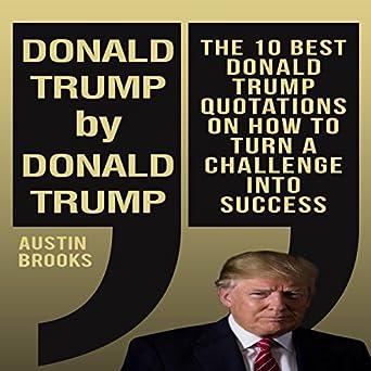 Best Donald Trump Quotes   Amazon Com Donald Trump By Donald Trump The 10 Best Donald Trump