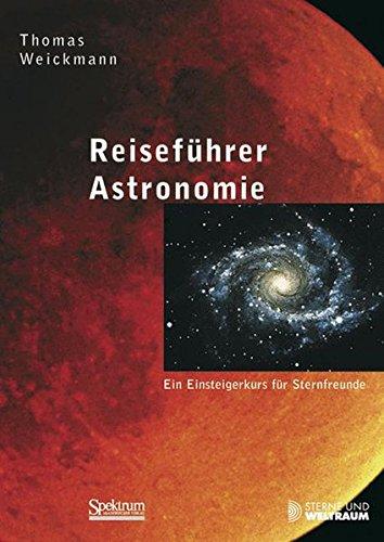 Reiseführer Astronomie: Ein Einsteigerkurs für Sternfreunde