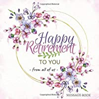 Image for Happy Retirement Message Book From Of Us: V.2 Floral design Retirement Book to sign Best Wishes for Family and Friends to write in, Lined Paper ... guests Bonus Photo Pages (Retirement Gifts)
