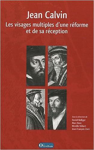 Lire en ligne Jean Calvin : Les visages multiples d'une réforme et de sa réception pdf