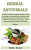 Herbal Antivirals: An Easy to follow Complete Guide on How to Quickly get rid of Drug-Resistant Viral Infections and Detox the system Using Natural Antiviral Herbs and Herbal Recipes
