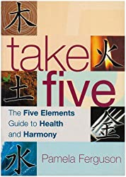 Take Five: The Five Elements Guide to Health and Harmony